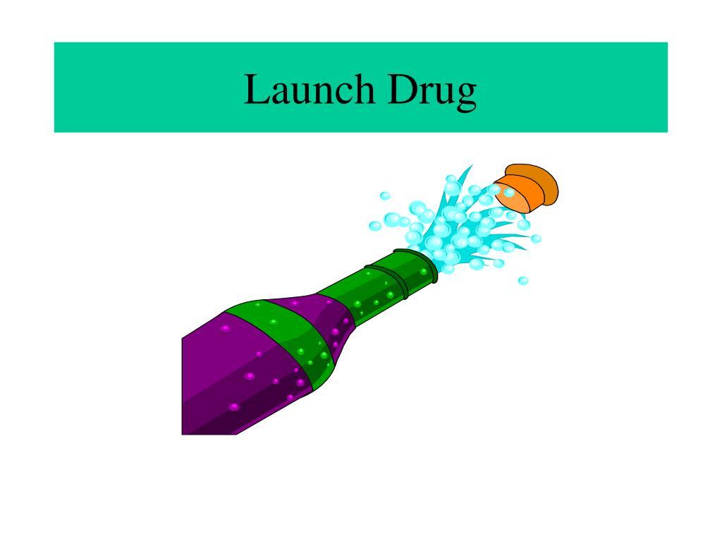 Launch Drug
