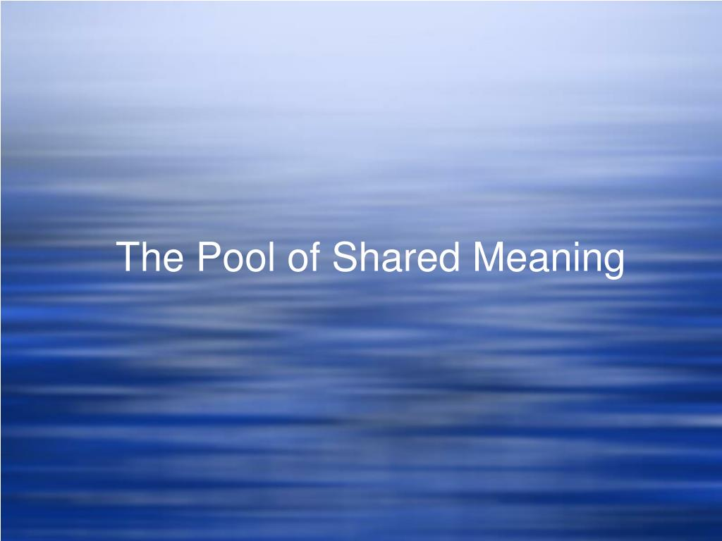 The Pool of Shared Meaning