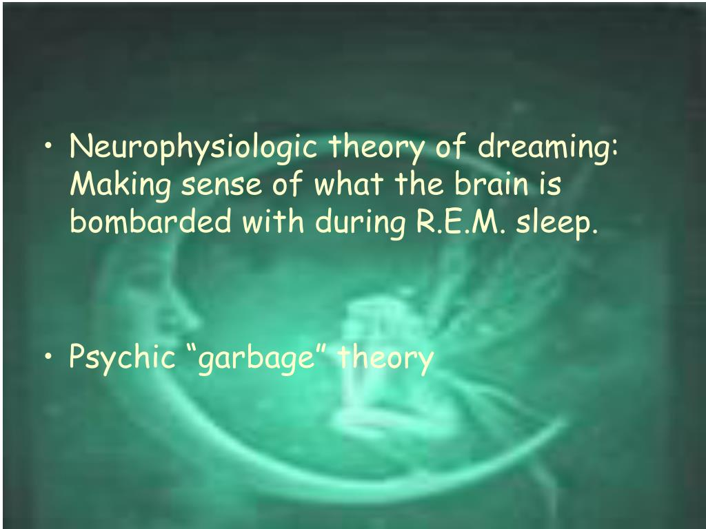 Neurophysiologic theory of dreaming: Making sense of what the brain is bombarded with during R.E.M. sleep.