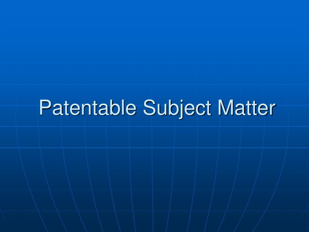 Patentable Subject Matter