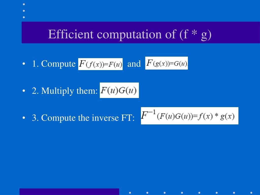 Efficient computation of (f * g)