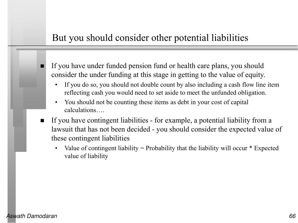But you should consider other potential liabilities