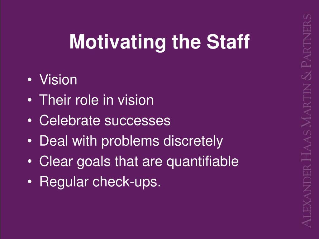 Motivating the Staff