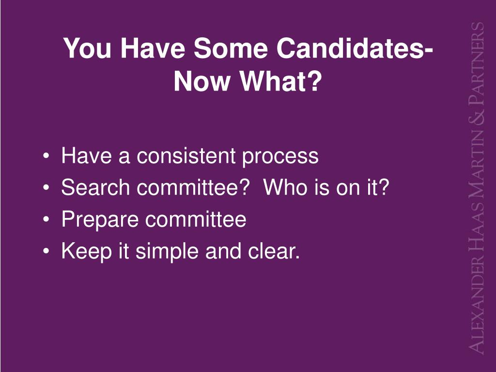 You Have Some Candidates- Now What?