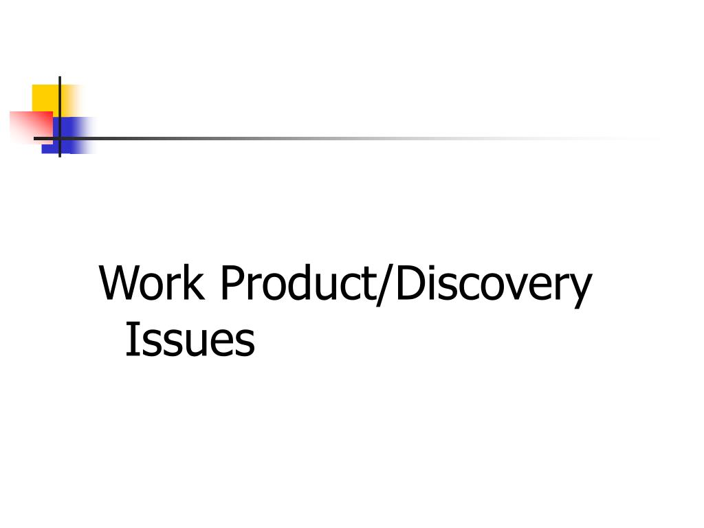 Work Product/Discovery Issues