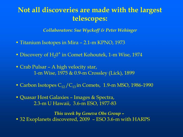 Not all discoveries are made with the largest telescopes collaborators sue wyckoff peter wehinger