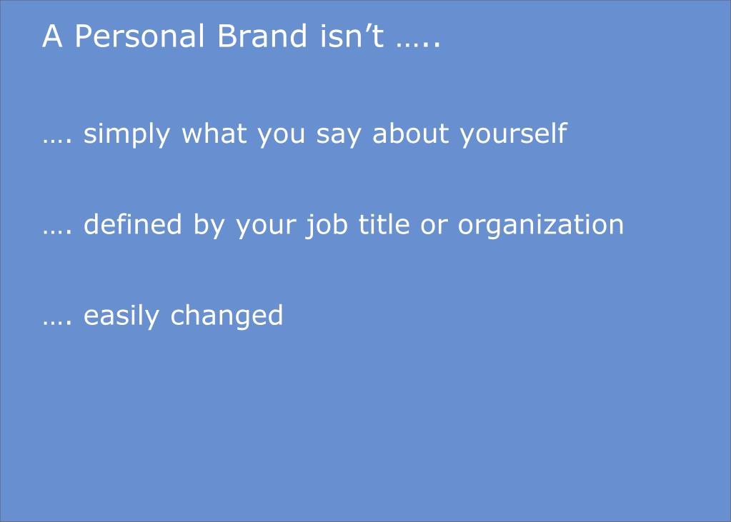 A Personal Brand isn't …..