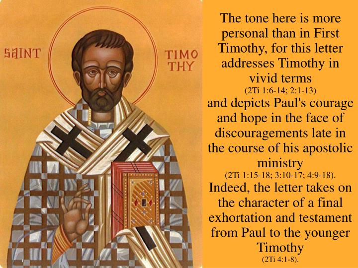 The tone here is more personal than in First Timothy, for this letter addresses Timothy in vivid terms