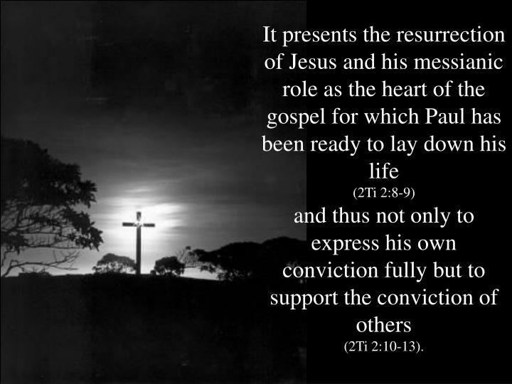 It presents the resurrection of Jesus and his messianic role as the heart of the gospel for which Paul has been ready to lay down his life