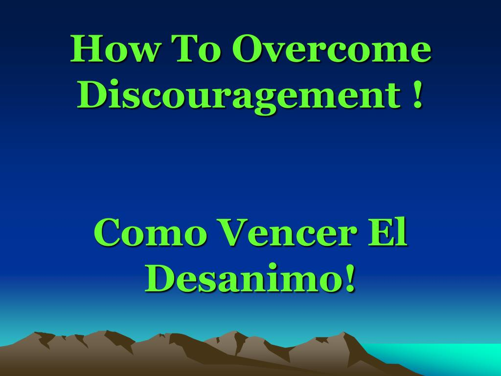How To Overcome Discouragement !