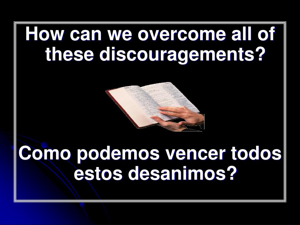 How can we overcome all of these discouragements?