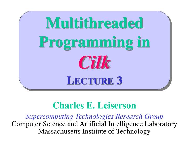 Multithreaded programming in cilk l ecture 3