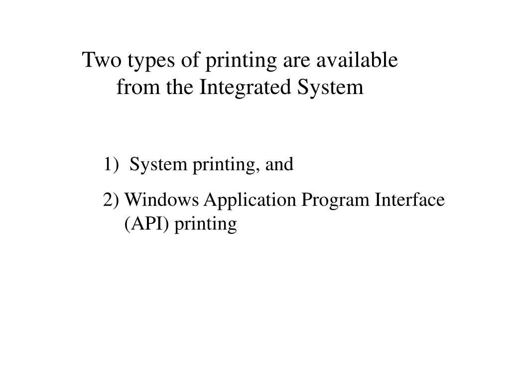 Two types of printing are available from the Integrated System