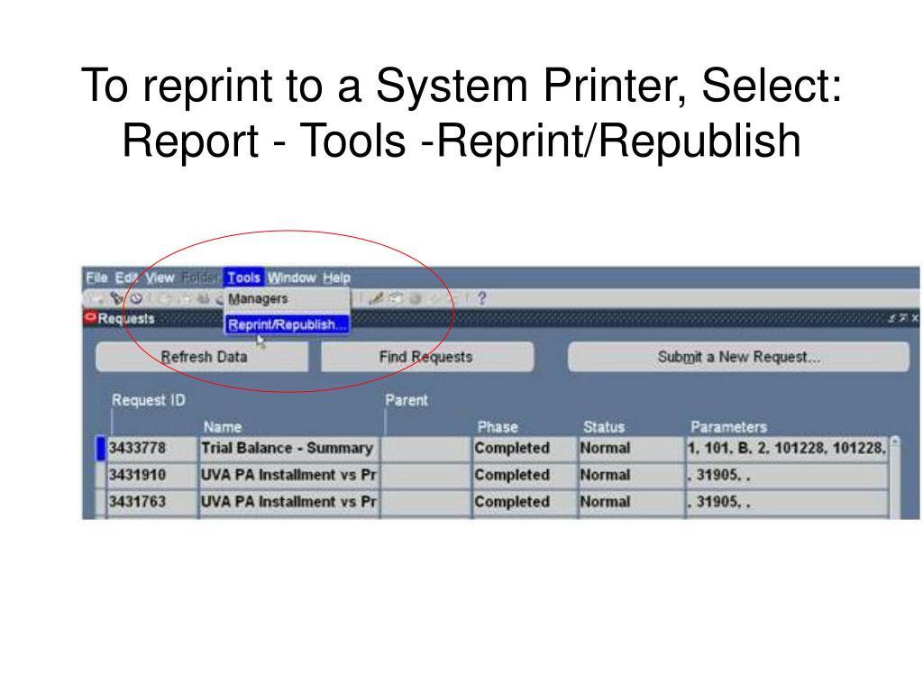 To reprint to a System Printer, Select: Report - Tools -Reprint/Republish