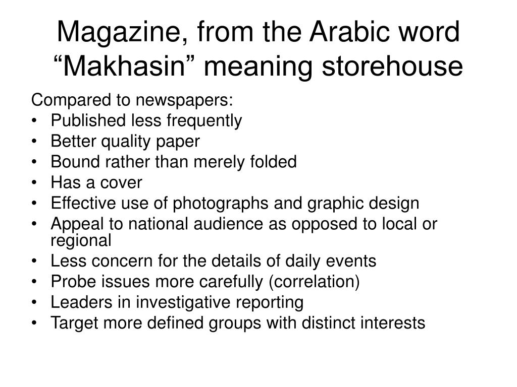 "Magazine, from the Arabic word ""Makhasin"" meaning storehouse"