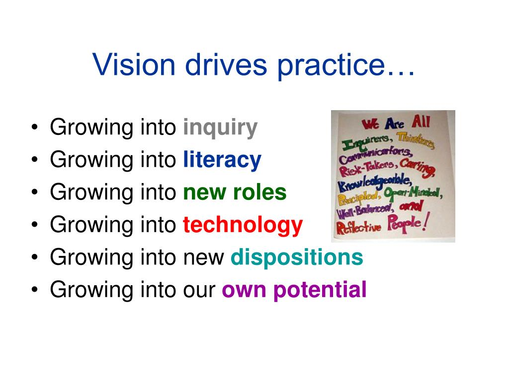 Vision drives practice…