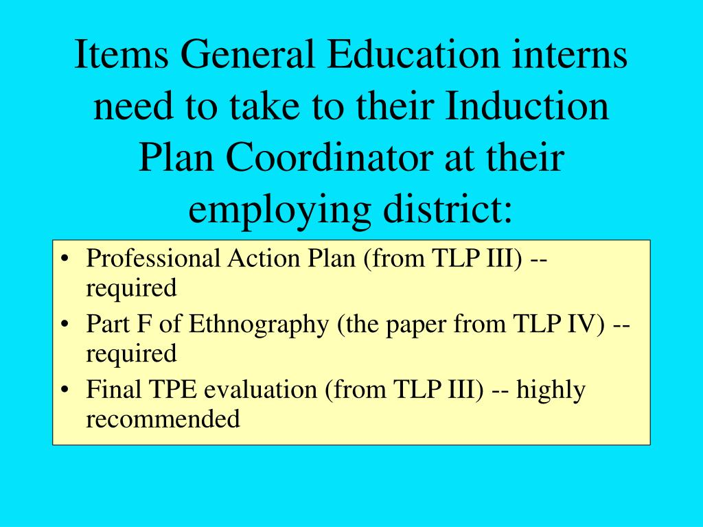 Items General Education interns need to take to their Induction Plan Coordinator at their employing district: