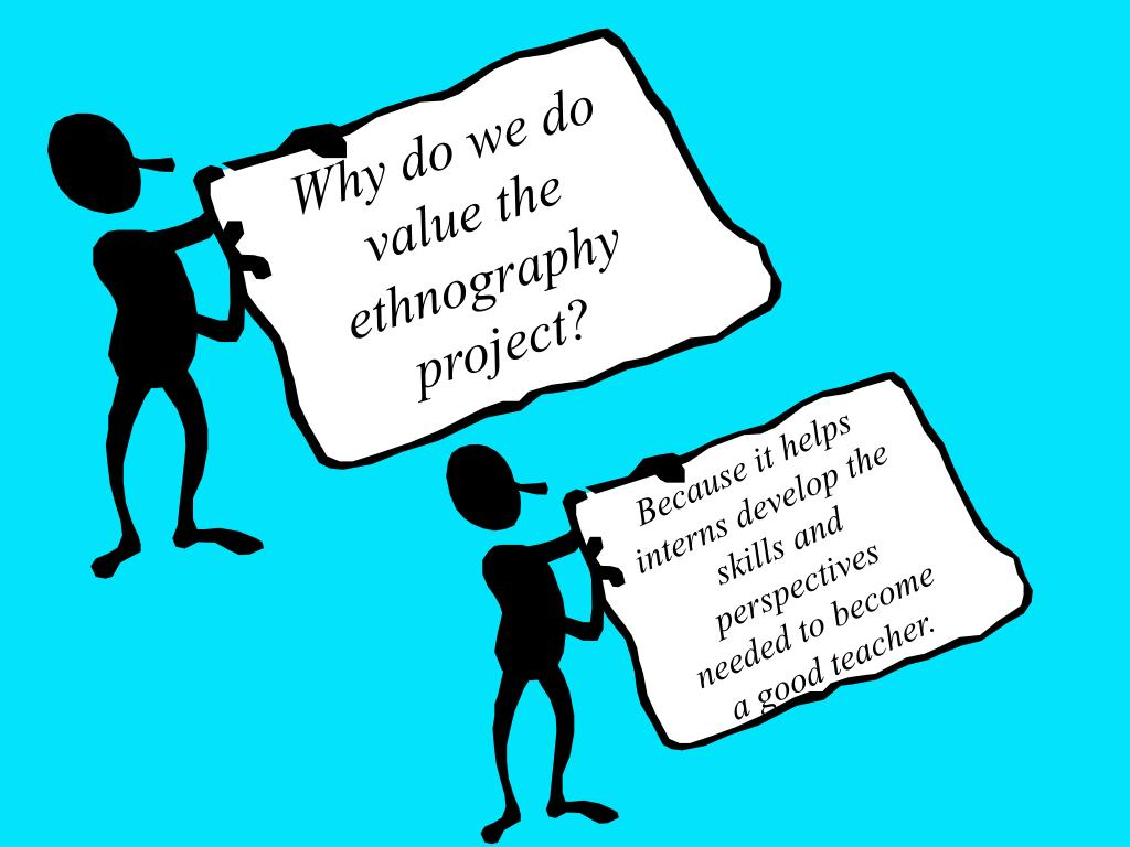 Why do we do value the ethnography project?