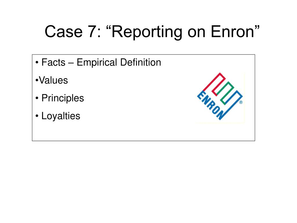"Case 7: ""Reporting on Enron"""