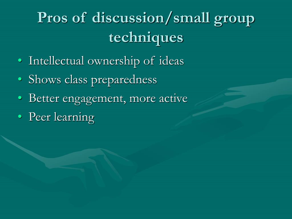 Pros of discussion/small group techniques