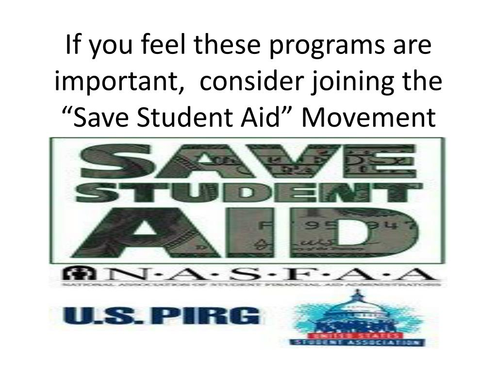 "If you feel these programs are important,  consider joining the ""Save Student Aid"" Movement"