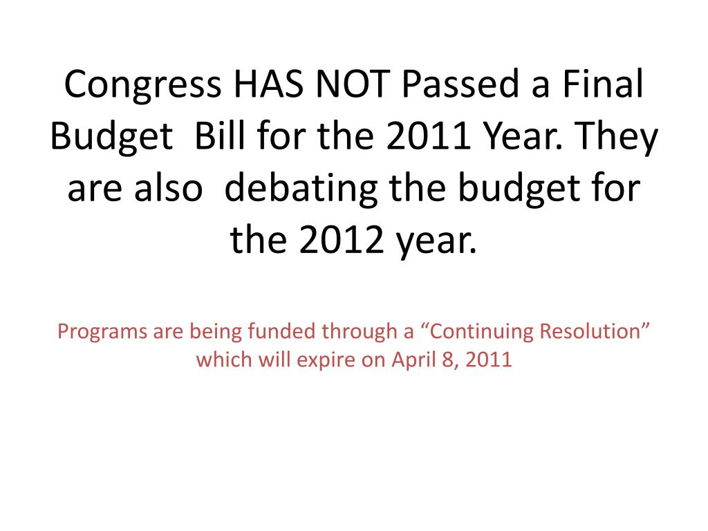 Congress HAS NOT Passed a Final Budget  Bill for the 2011 Year. They are also  debating the budget for the 2012 year.