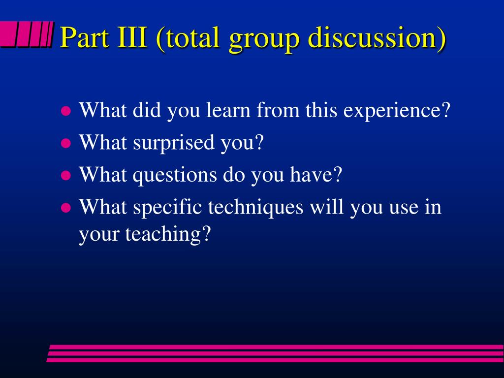 Part III (total group discussion)