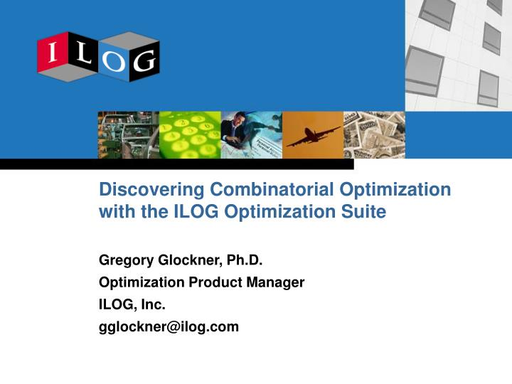 Discovering combinatorial optimization with the ilog optimization suite