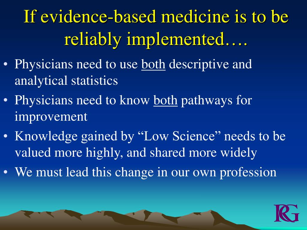 If evidence-based medicine is to be reliably implemented….