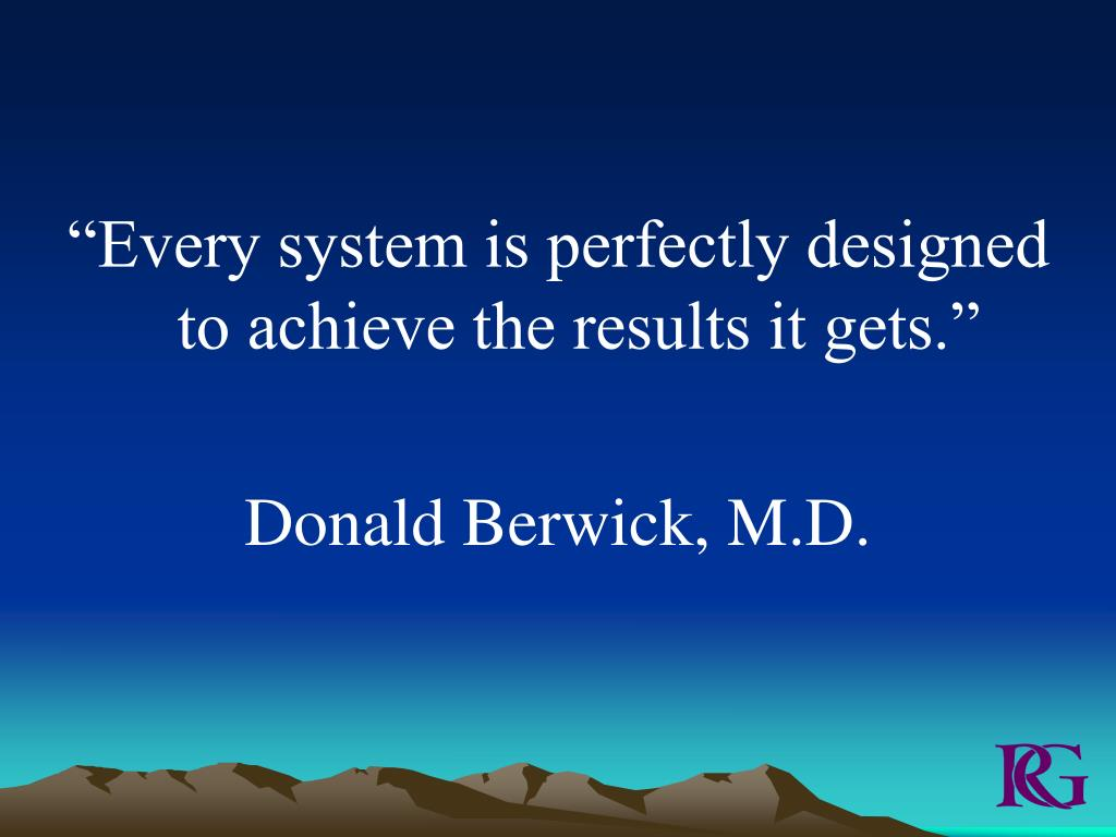 """Every system is perfectly designed to achieve the results it gets."""