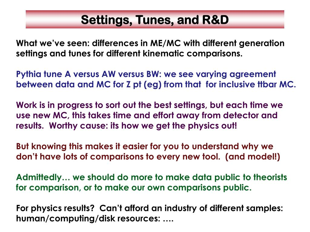 What we've seen: differences in ME/MC with different generation settings and tunes for different kinematic comparisons.