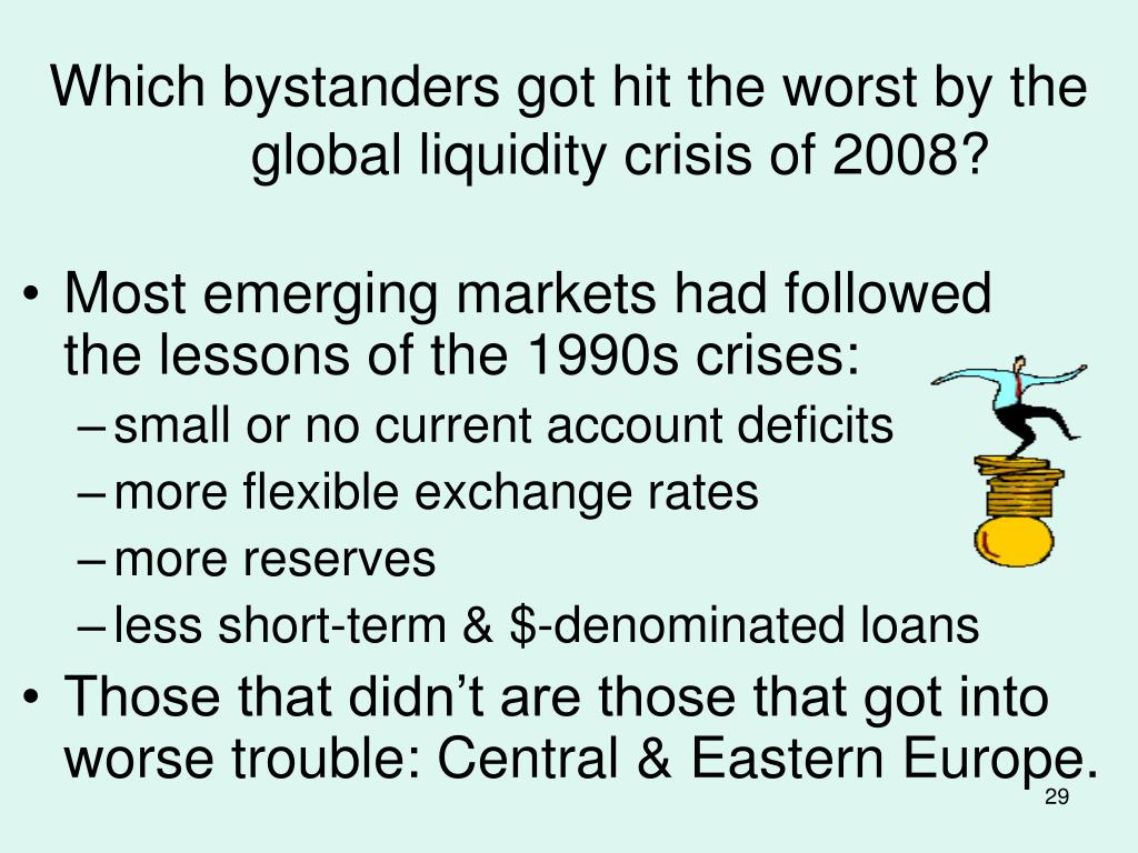 Which bystanders got hit the worst by the global liquidity crisis of 2008?