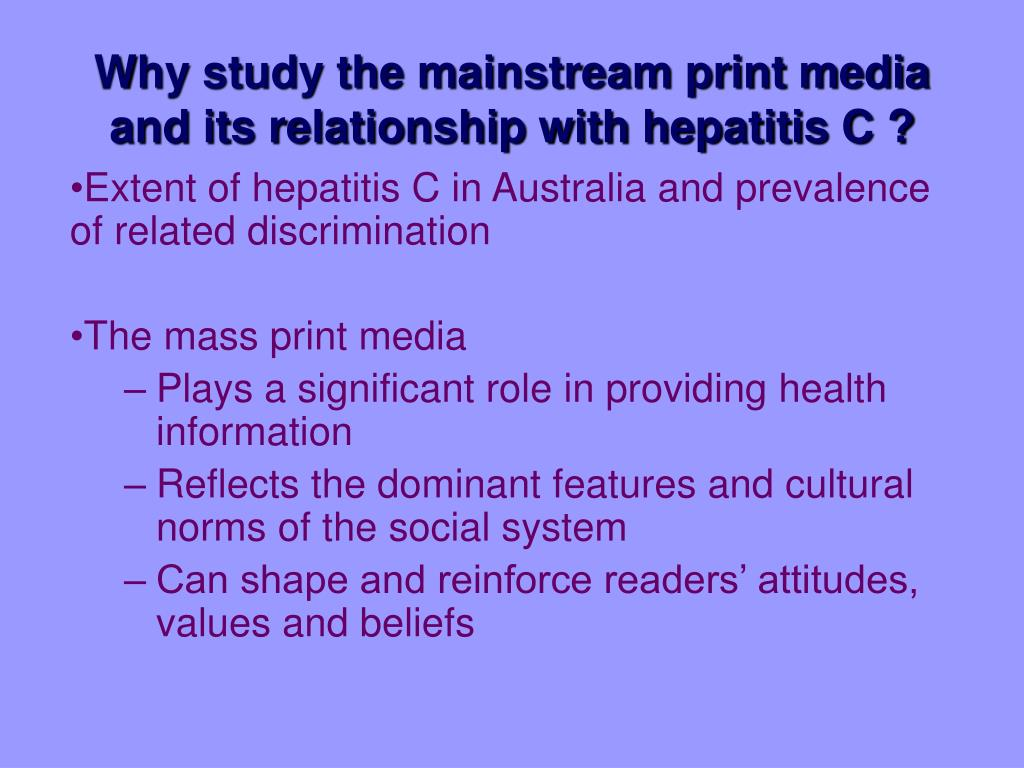 Why study the mainstream print media and its relationship with hepatitis C ?