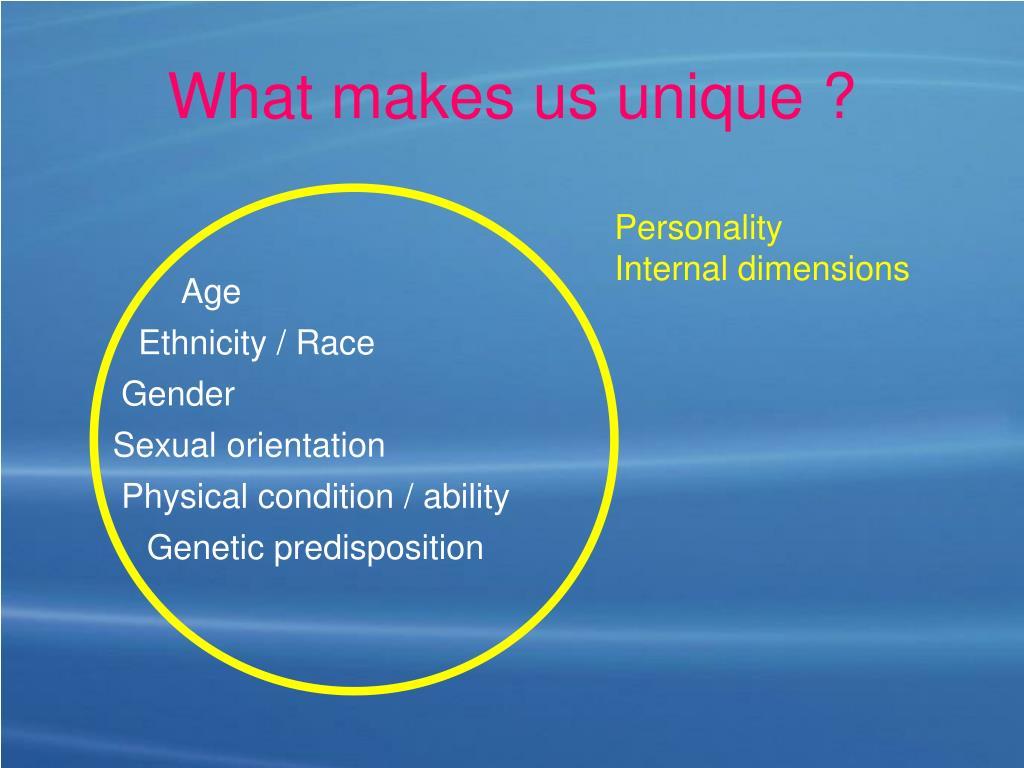 What makes us unique ?