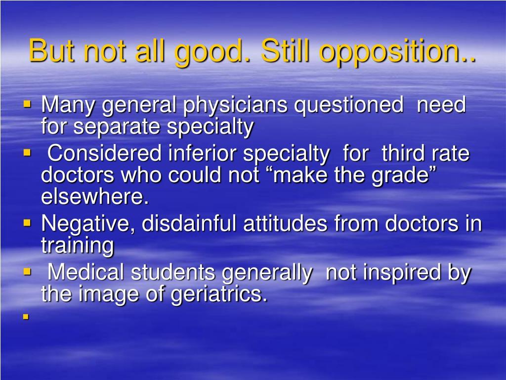 But not all good. Still opposition..