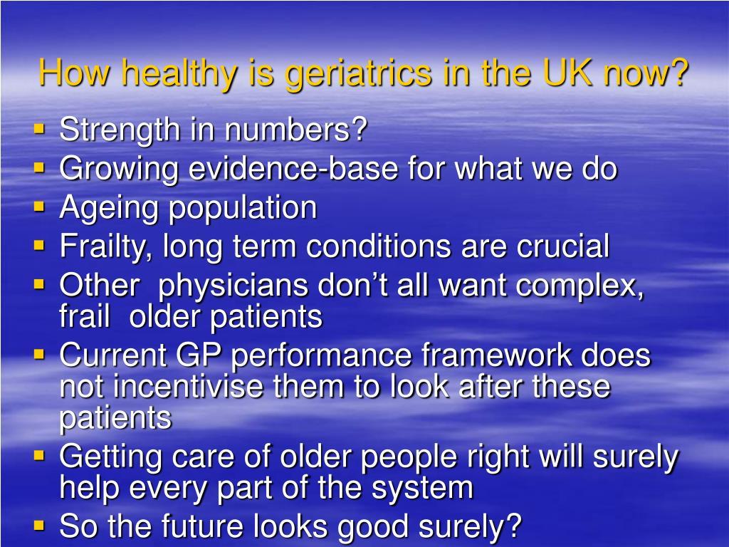 How healthy is geriatrics in the UK now?