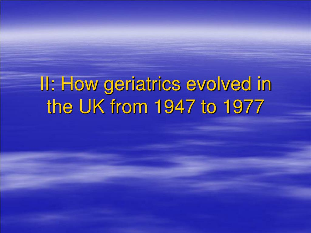II: How geriatrics evolved in the UK from 1947 to 1977