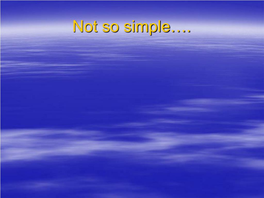 Not so simple….