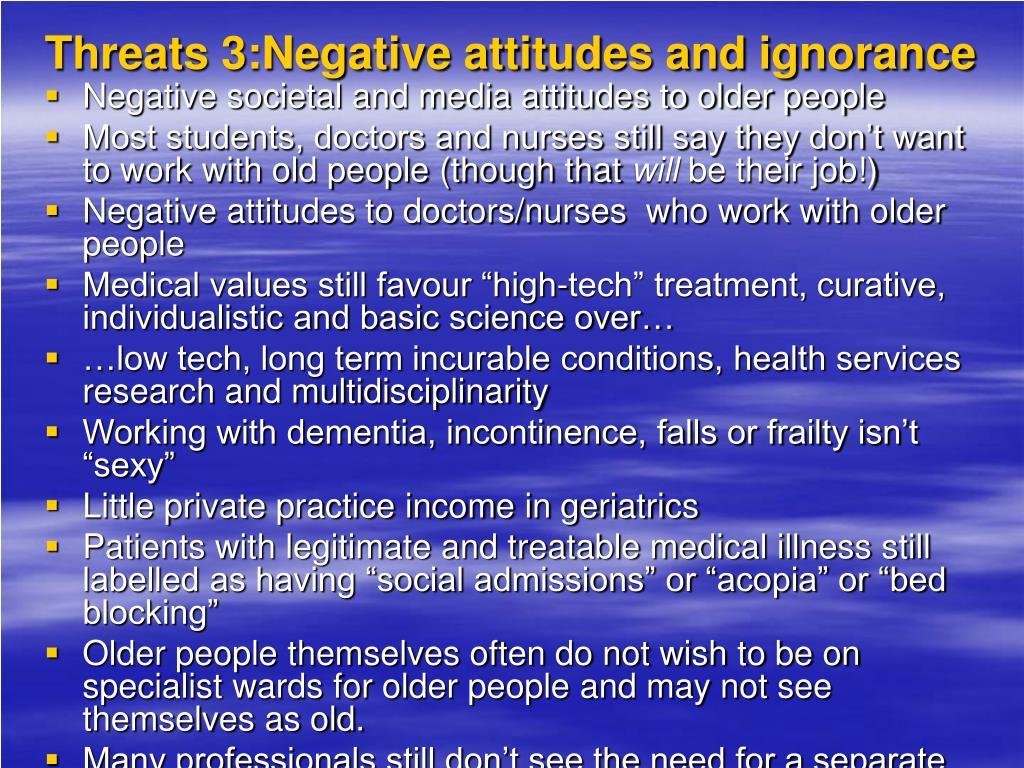Threats 3:Negative attitudes and ignorance