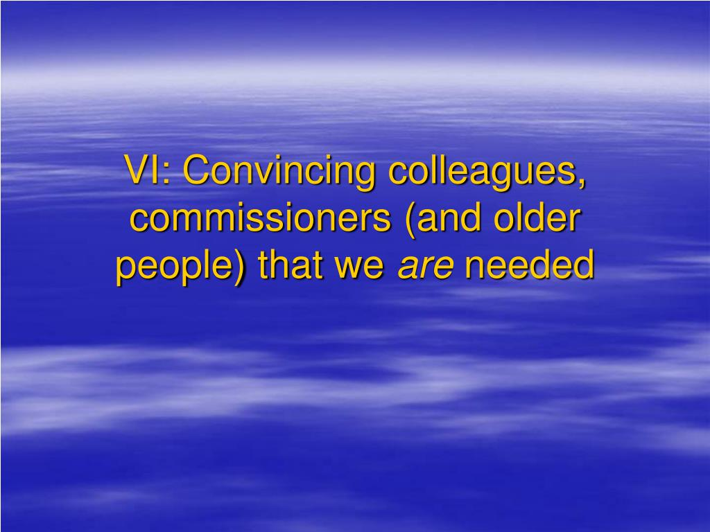 VI: Convincing colleagues, commissioners (and older people) that we