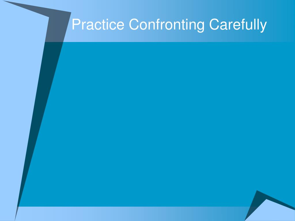 Practice Confronting Carefully