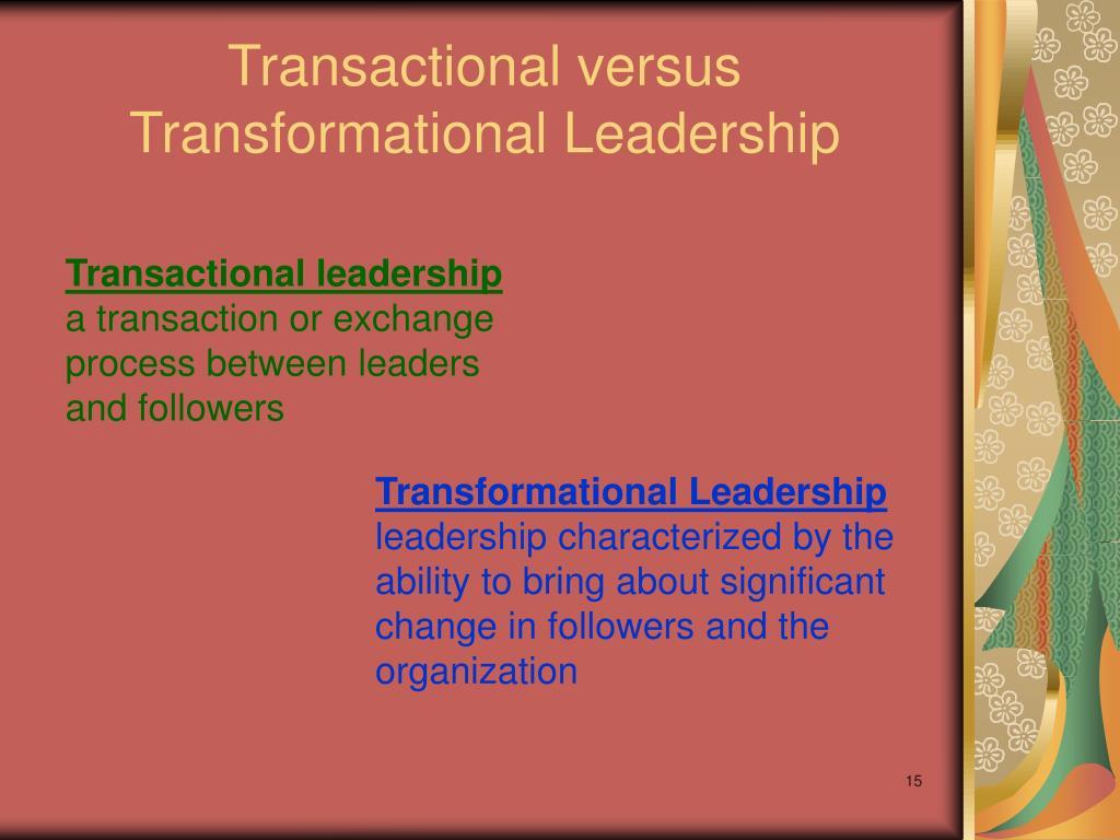 transformational versus transactional leadership Transactional versus transformational leaders transactional leaders are  concerned about the status quo, while transformational leaders are more.