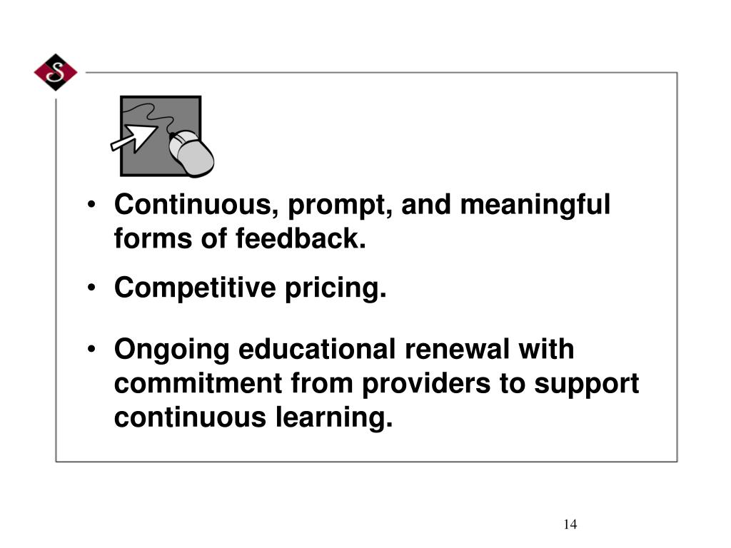 Continuous, prompt, and meaningful forms of feedback.