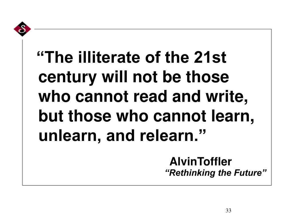 """The illiterate of the 21st century will not be those"