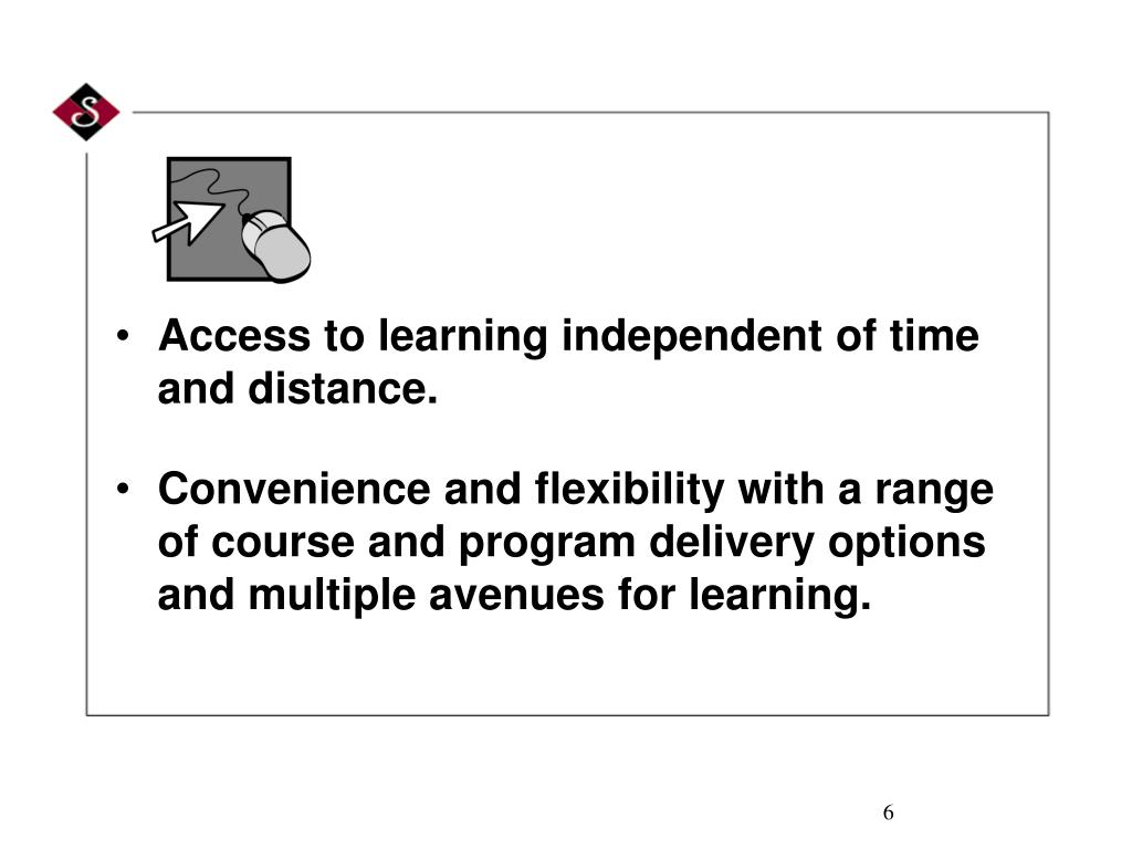 Access to learning independent of time and distance.