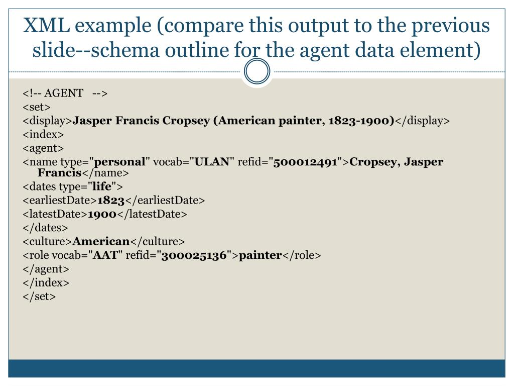 XML example (compare this output to the previous slide--schema outline for the agent data element)