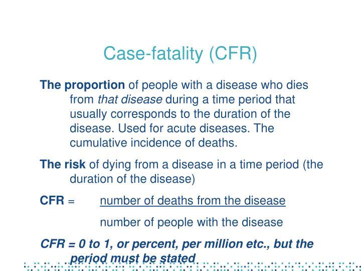 Case-fatality (CFR)