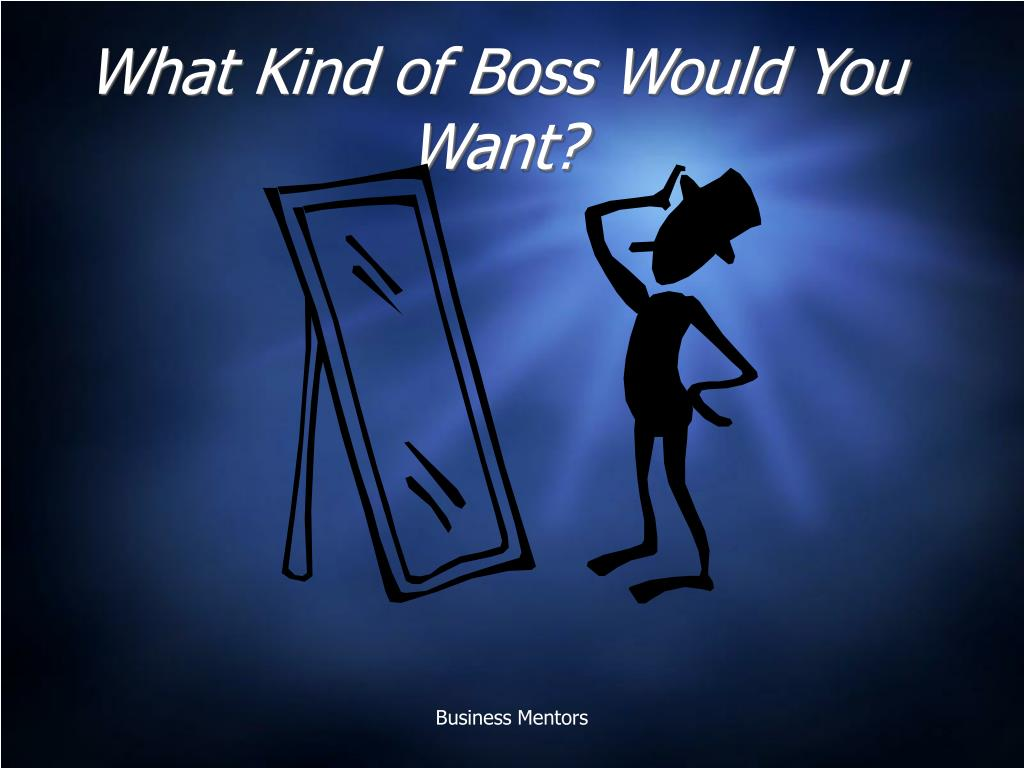 What Kind of Boss Would You Want?