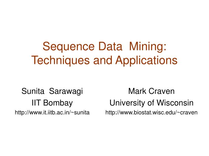 Sequence Data  Mining:  Techniques and Applications