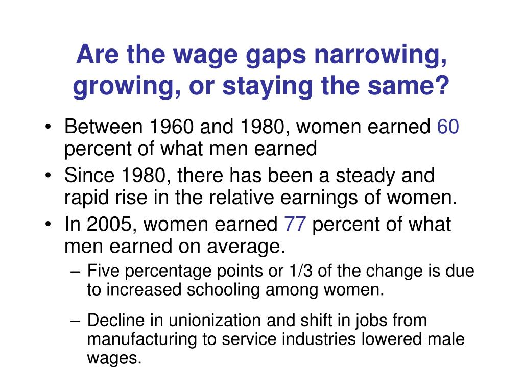 Are the wage gaps narrowing, growing, or staying the same?